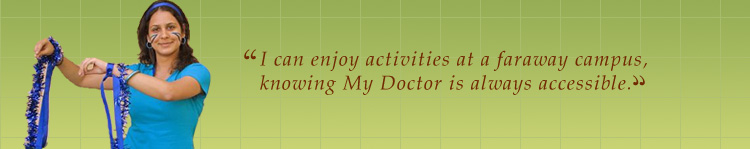 I can enjoy activities at a faraway campus, knowing My Doctor is always accessible